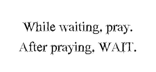 PRAY AND WAIT