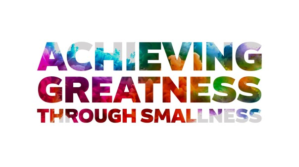 Greatness through smallness