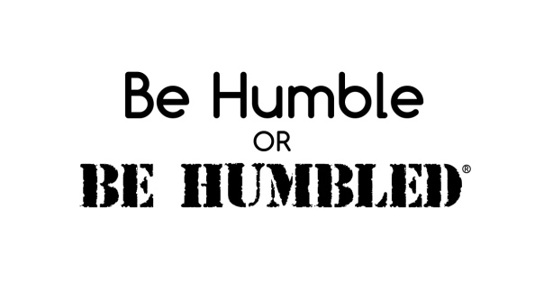 be thou humble or humbled